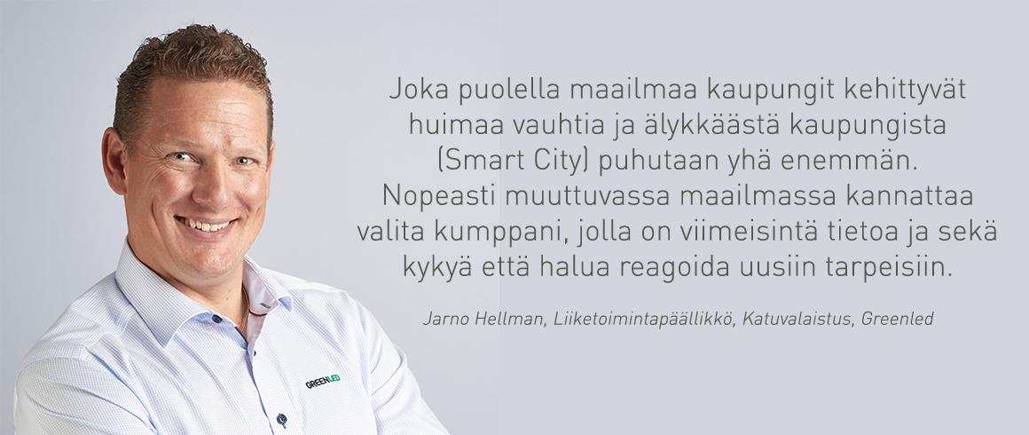 Jarno Hellmanin mielestä katuvalaistusta hankkivan kannattaa varautua tulevaisuuteen valitsemalla kumppani, jolla on viimeisintä tietoa sekä kykyä ja halua reagoida uusiin tarpeisiin